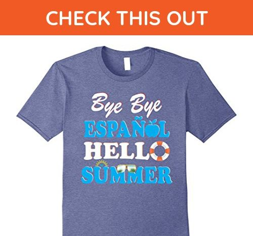 Mens Bye Bye Spanish Hello Summer Funny T-Shirt Gift For Teachers 3XL Heather Blue - Careers professions shirts (*Amazon Partner-Link)