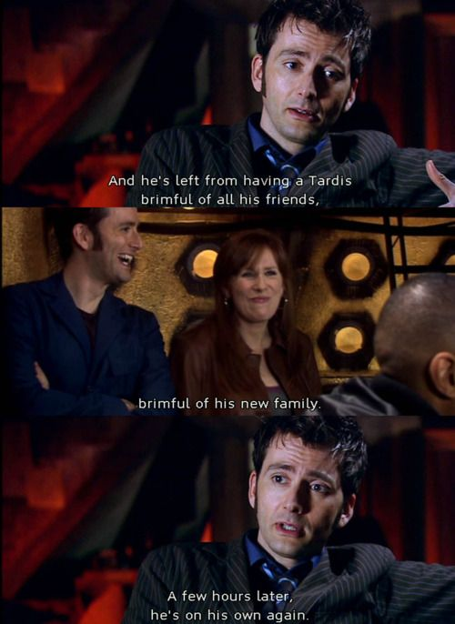 Journey's End is almost (almost) worse than Doomsday. Not even because he's lost Rose again, but because he got everyone back, everyone he cared about, everyone who helped him survive, and lost them all. It's no wonder regeneration wasn't long in coming after this.