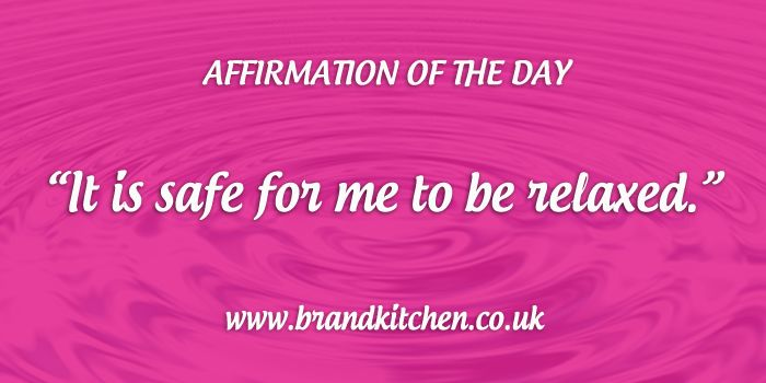 """Affirmation of the day. """"It is safe for me to be relaxed."""""""