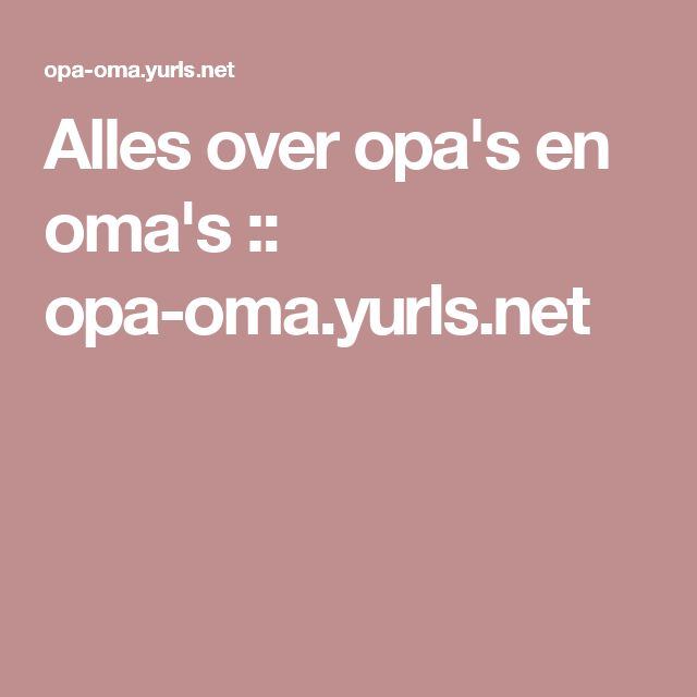 Alles over opa's en oma's :: opa-oma.yurls.net