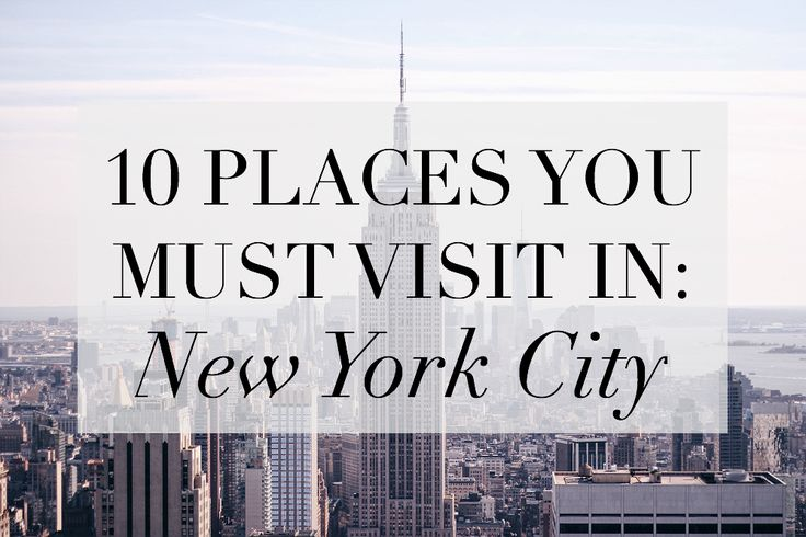 10 PLACES YOU MUST VISIT IN: New York City: Where Will I Wander Next