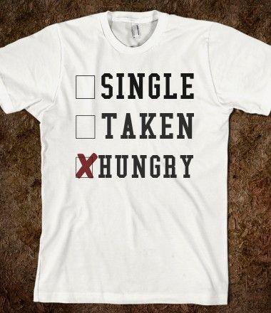 Single, Taken, Hungry tee t shirt