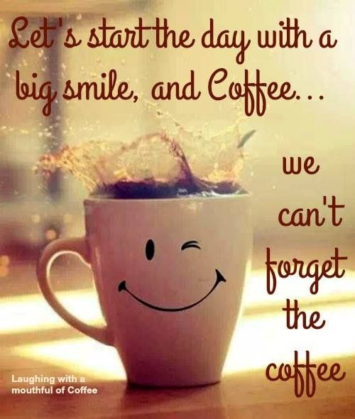 Let's start the day with a big smile and coffee.