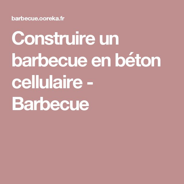The 25 best b ton cellulaire ideas on pinterest meubles for Construire son barbecue en beton cellulaire