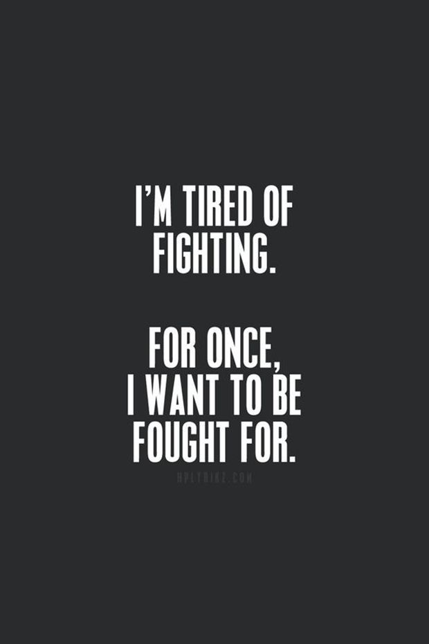 "It takes two committed people to make a relationship work. | ""I'm tired of fighting. For once I want to be fought for."""
