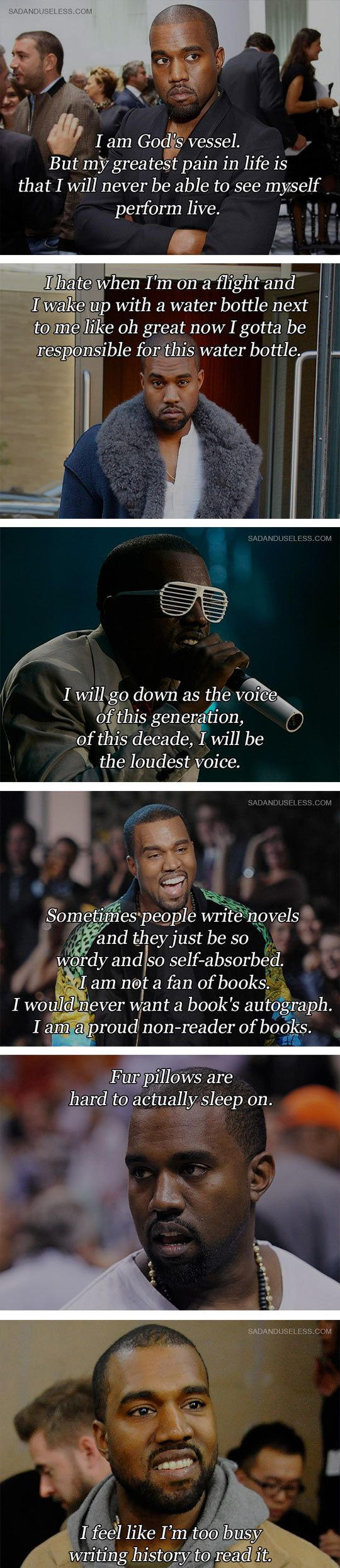 "Some Kanye West Quotes. And a bonus: ""For me to say I wasn't a genius, I would just be lying to you and to myself."" If you have to tell people you're a genius, you're not"