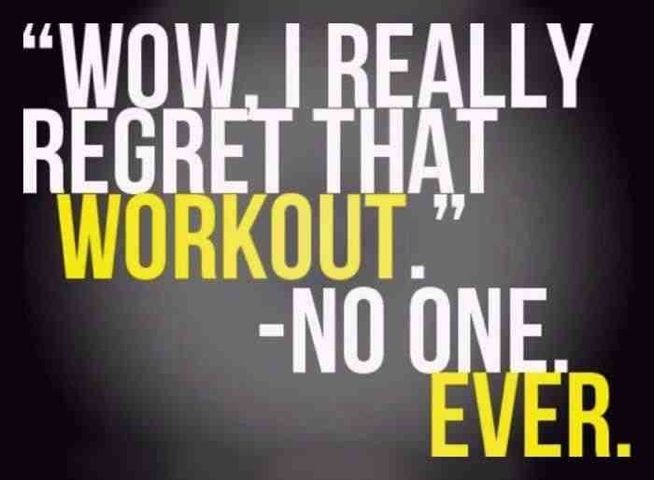 Never regret a workout!