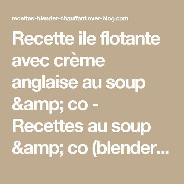 Recette ile flotante avec crème anglaise au soup & co - Recettes au soup & co (blender chauffant)