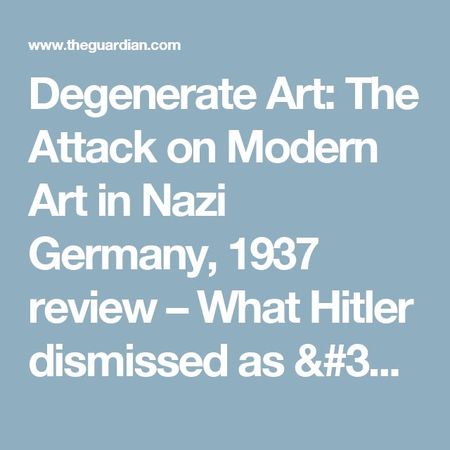Degenerate Art: The Attack on Modern Art in Nazi Germany, 1937 review – What Hitler dismissed as 'filth' | Art and design | The Guardian