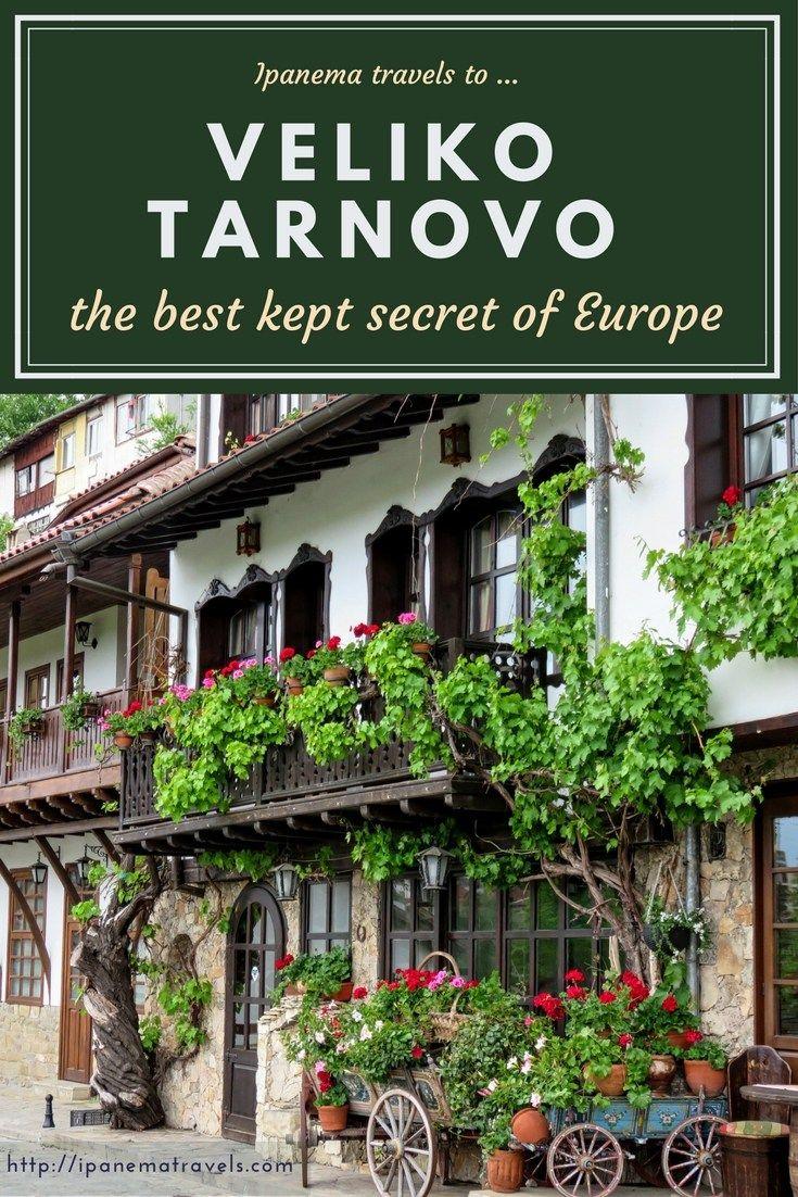 The best kept secrets of Europe: Veliko Tarnovo, Bulgaria | Ipanema travels to...