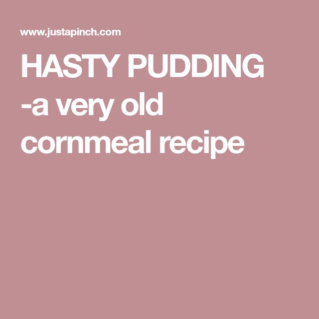HASTY PUDDING -a very old cornmeal recipe
