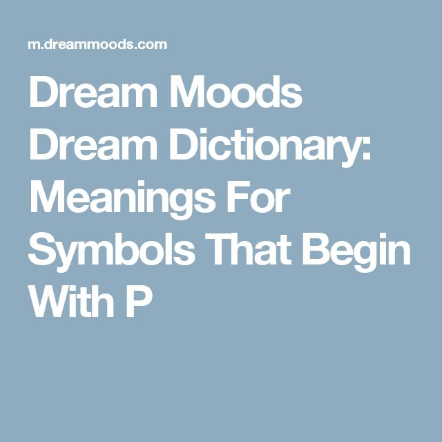 Dream Moods Dream Dictionary: Meanings For Symbols That Begin With P