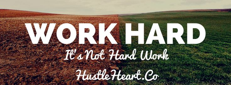 Work Hard. It's Not Hard Work. – Hustle & Heart http://hustleheart.co/work-hard-its-not-hard-work/