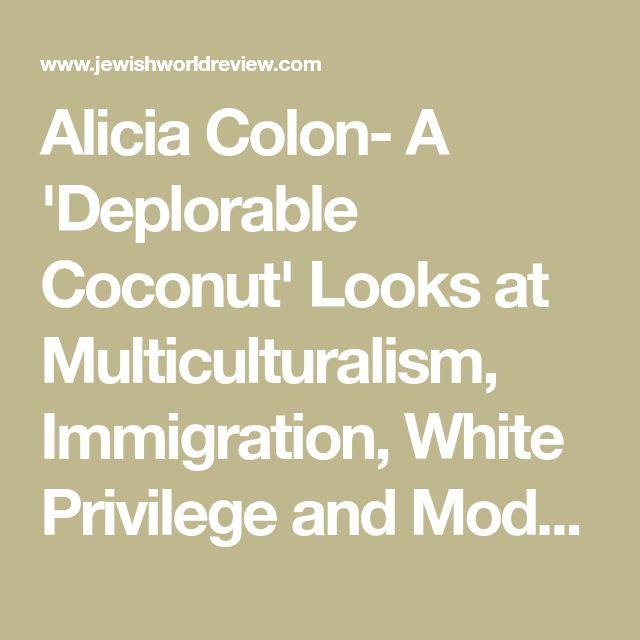 Alicia Colon- A 'Deplorable Coconut' Looks at Multiculturalism, Immigration, White Privilege and Modern Feminism