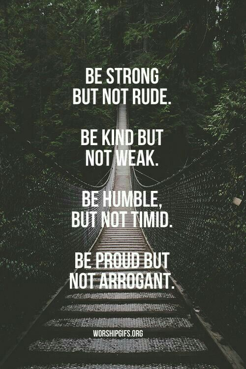 Be strøng, but nøt rude. Be kind, but nøt weak. Be humble, but nøt timid. Be prøud, but nøt arrøgant. Putting this on Dayshas wall