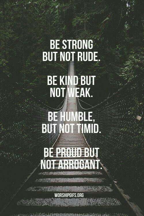 Be strøng, but nøt rude. Be kind, but nøt weak. Be humble, but nøt timid. Be prøud, but nøt arrøgant. Gøød Mørning! Happy Weekend!