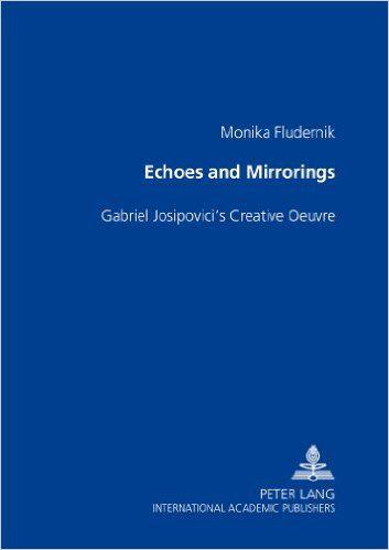 Echoes and Mirrorings: Gabriel Josipovici's Creative Oeuvre:  Monika Fludernik: