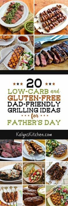 Here are 20 Low-Carb and Gluten-Free Dad-Friendly Grilling Ideas for Father's Day; many of these recipes are also Keto, South Beach Diet friendly, Paleo, or Whole 30 as well. If you want to cook something delicious for dad that's also healthy, this collection has you covered! [featured on KalynsKitchen.com]