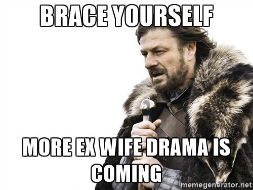 Winter is Coming - brace yourself  more ex wife drama is coming