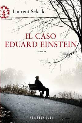 """""""Il caso Eduard Einstein"""" di Laurent Seksik: che padre fu Albert Einstein?"""