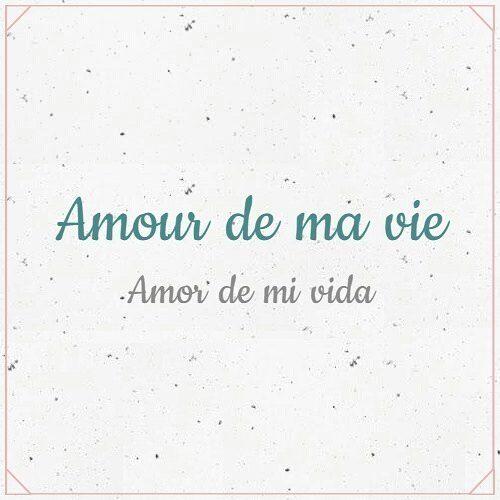 Amour de ma vie... 'Amor de mi vida' #JeParleFrançais