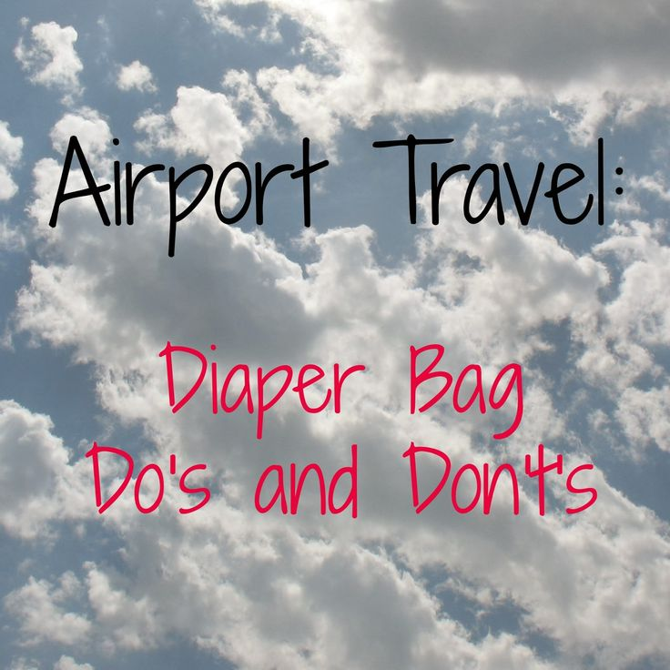 Airport Travel: Diaper Bag Do's and Don't's - Tips for packing the perfect diaper bag when traveling with a small baby