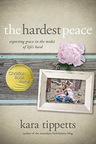 The Hardest Peace: Expecting Grace in the Midst of Life's Hard by Kara Tippetts. Winner of the 2015 ECPA Award. The late Kara Tippetts was the author of The Hardest Peace and blogged faithfully at mundanefaithfulness.com. Cancer was only a part of Kara's story. Her real fight was to truly live while facing a crushing reality. Since her death on 22 March 2015, her husband, Jason, is parenting their four children and leading the church they founded in Colorado Springs, Colorado.