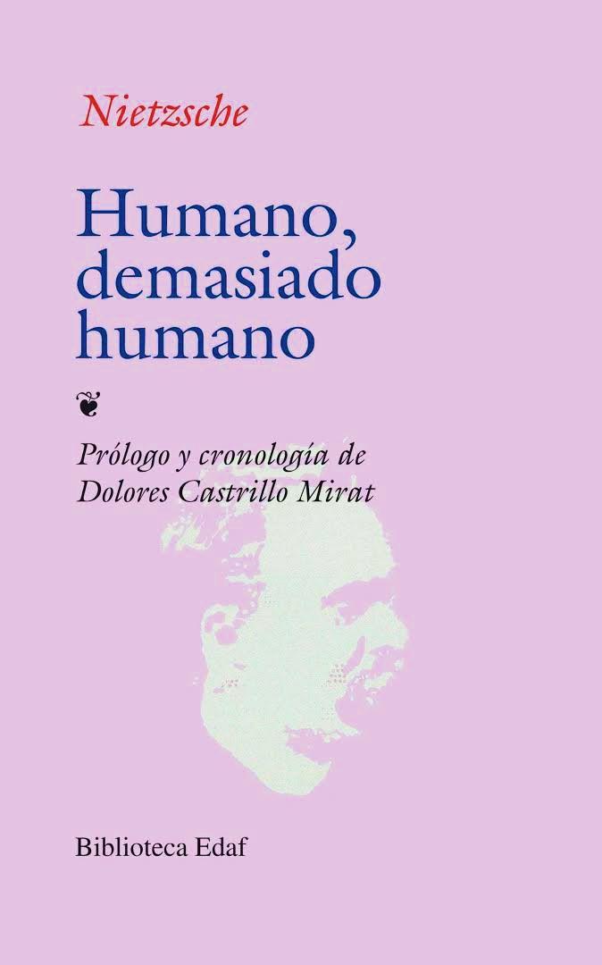 """""""HUMANO, DEMASIADO HUMANO"""". FRIEDRICH NIETZSCHE. 1878. Esta obra de Nietzsche marca el comienzo de una producción filosófica en nombre propio, alejada de las tempranas influencias de Wagner y Schopenhauer, muy presentes en sus primeras obras. """"Humano, demasiado humano"""" es el monumento de una crisis, un libro para espíritus libres, casi cada una de sus frases expresa una victoria. """"Donde vosotros veis cosas ideales, veo yo ¡cosas humanas, ay, sólo demasiado humanas!"""""""