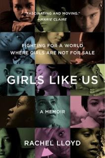 Girls Like Us, a powerful memoir of fighting for a world where girls are not for sale. Rachel Lloyd shares her story of being trafficked, starting her foundation GEMS and of the billion dollar business of trafficking girls. Lloyd describes what human trafficking looks like in the United States and explains in great detail the psychology of the victim as well as the perpetrator. A must read, not for the light of heart.