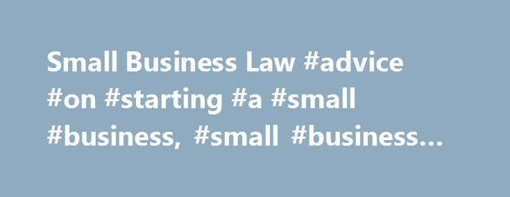 Small Business Law #advice #on #starting #a #small #business, #small #business #law http://missouri.nef2.com/small-business-law-advice-on-starting-a-small-business-small-business-law/  # Small Business Law Starting and running a small business requires a very broad skill set and nerves of steel. It's not for everyone, and even successful entrepreneurs encounter failure from time to time. In order to help you stay ahead of the curve, FindLaw's Small Business Law section covers everything from…