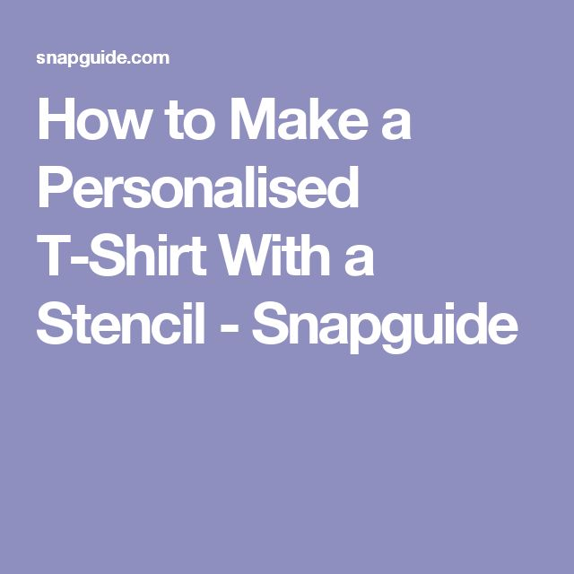 How to Make a Personalised T-Shirt With a Stencil - Snapguide