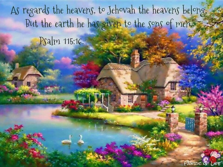 Psalm 115:16 - As for the heavens, they belong to Jehovah, But the earth he has given to the sons of men.