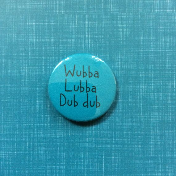 Wubba lubba dub dub Rick and morty pinback button badge or magnet
