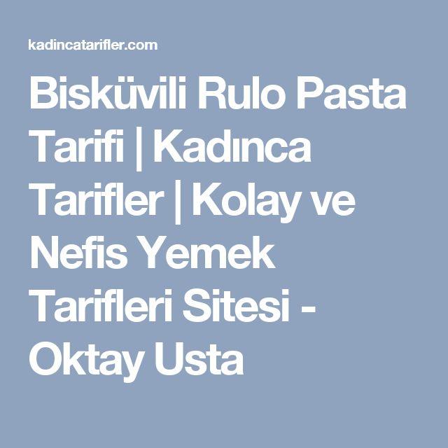 Bisküvili Rulo Pasta Tarifi   Kadınca Tarifler   Kolay ve Nefis Yemek Tarifleri Sitesi - Oktay Usta