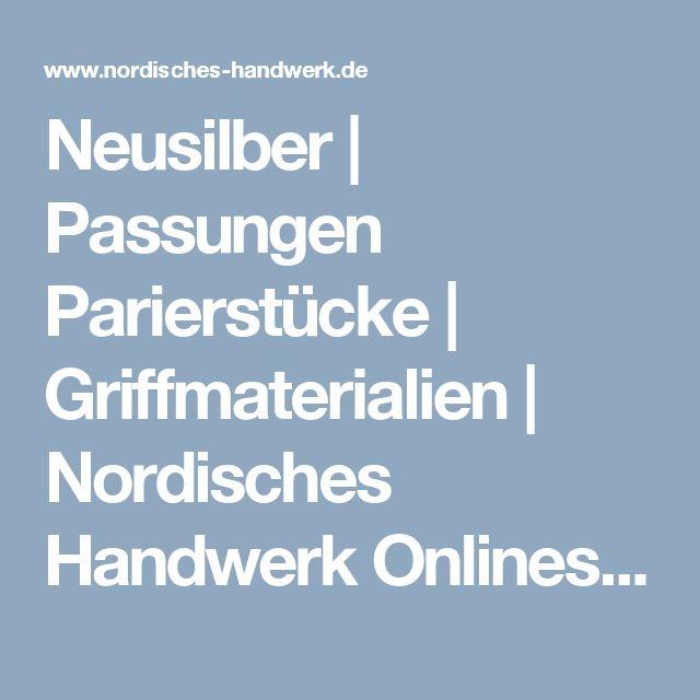 Neusilber | Passungen Parierstücke | Griffmaterialien | Nordisches Handwerk Onlineshop