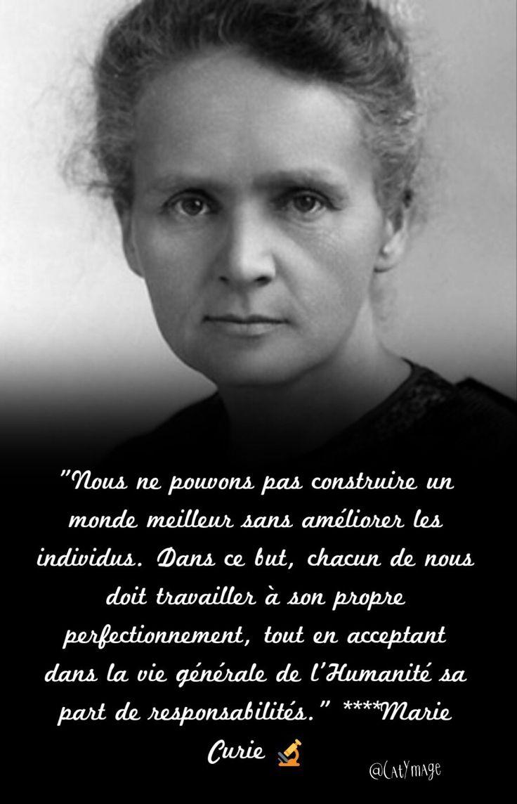 """""""Nous ne pouvons pas construire un monde meilleur sans améliorer les individus. Dans ce but, chacun de nous doit travailler à son propre perfectionnement, tout en acceptant dans la vie générale de l'Humanité sa part de responsabilités.""""  Marie Curie"""