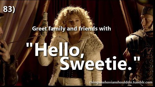 Things a whovian should do ...Hello Sweetie, Doctorwho, Doctor Who Quotes, My Heart, Geeky Nerdy Things, Doctors Who3, Dr. Who, Geekery, Greeting People