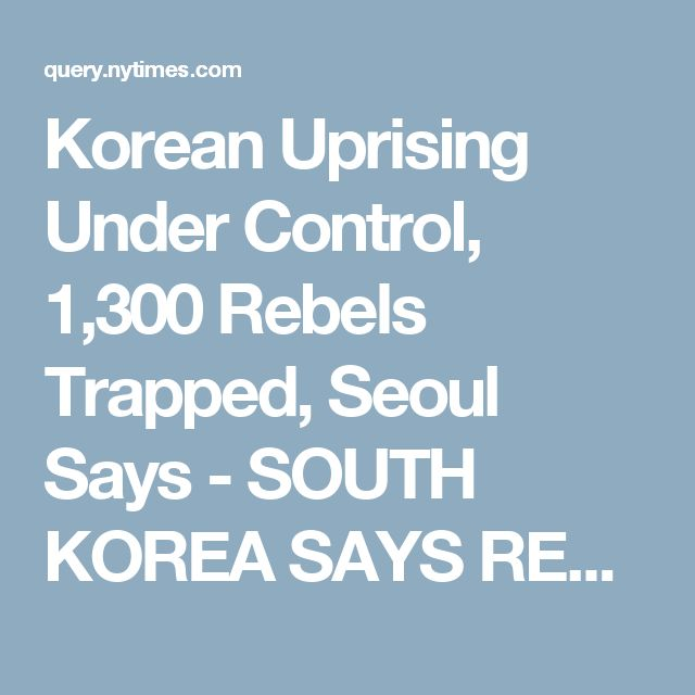 Korean Uprising Under Control, 1,300 Rebels Trapped, Seoul Says - SOUTH KOREA SAYS REVOLT IS CHECKED - Front Page - NYTimes.com