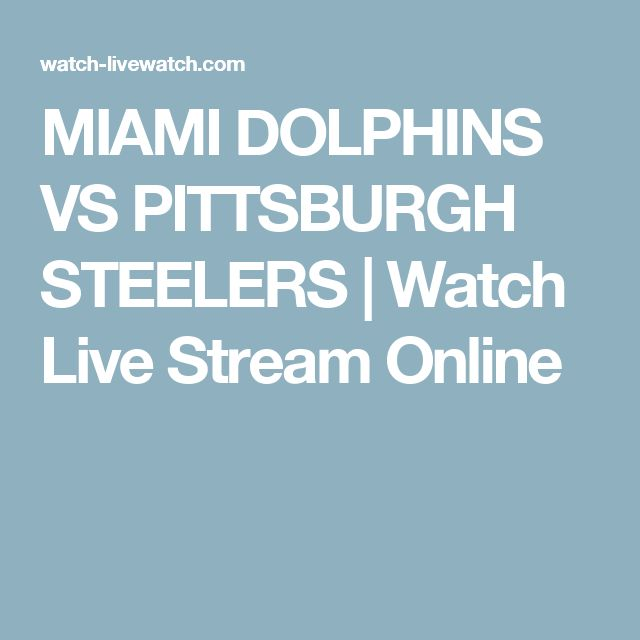 MIAMI DOLPHINS VS PITTSBURGH STEELERS | Watch Live Stream Online