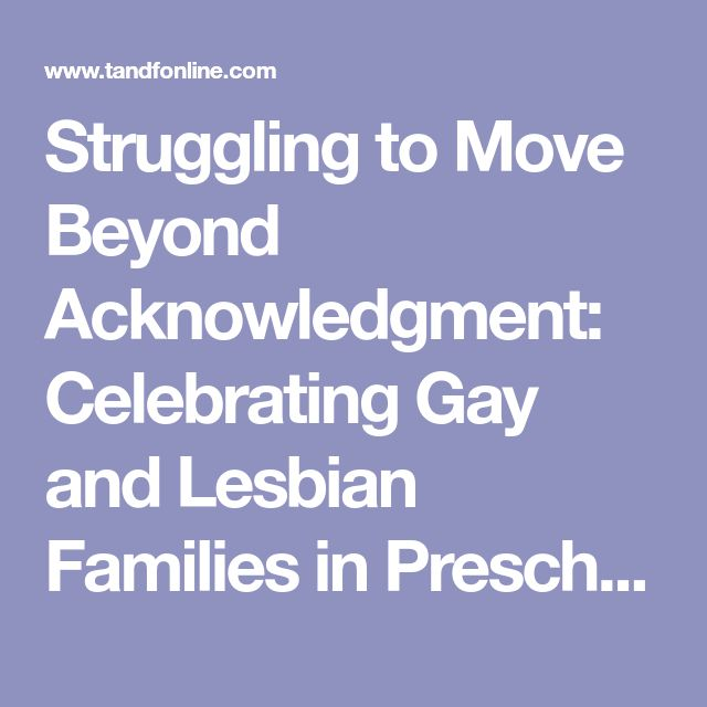 Struggling to Move Beyond Acknowledgment: Celebrating Gay and Lesbian Families in Preschool Environments: Journal of GLBT Family Studies: Vol 12, No 3