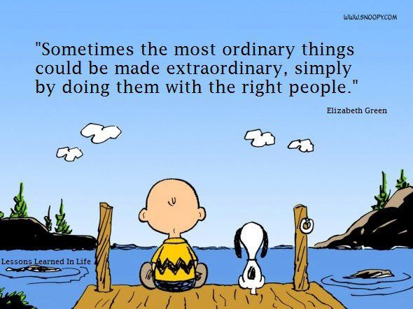 """Sometimes the most ordinary things could be made extraordinary, simply by doin them with the right people."" ~ Elizabeth Green"