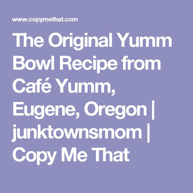 The Original Yumm Bowl Recipe from Café Yumm, Eugene, Oregon | junktownsmom | Copy Me That