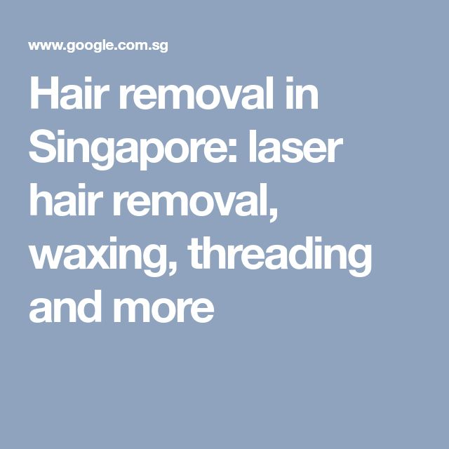 Hair removal in Singapore: laser hair removal, waxing, threading and more