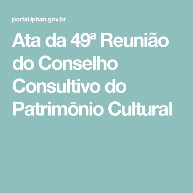 IPHAN - Ata da 49ª Reunião do Conselho Consultivo do Patrimônio Cultural