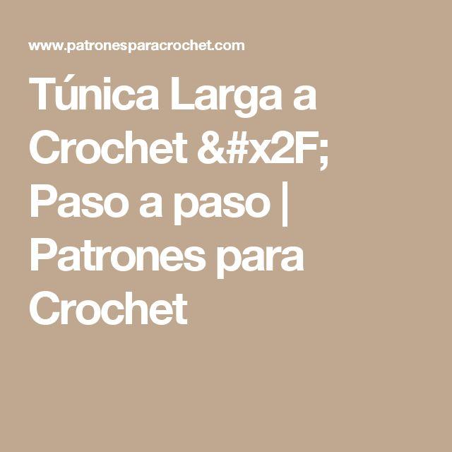 Túnica Larga a Crochet / Paso a paso   Patrones para Crochet