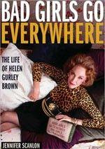 Jennfier Scanlon, Bad Girls Go Everywhere: the Life of Helen Gurley Brown (2009)