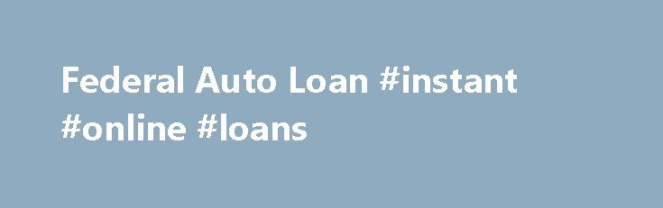 Federal Auto Loan #instant #online #loans http://loan-credit.remmont.com/federal-auto-loan-instant-online-loans/  #loans for cars # Home Page LOW RATE FINANCING OPTIONS* BAD CREDIT SCORE NO PROBLEM! 100% ACCEPTANCE GUARANTEED! *With approved credit Zip Code: Apply Now APPLY NOW CLICK TO APPLY BY PHONE NOW 1-800-836-3496 Your privacy is very important to us. Your information is carefully secured by GeoTrust. We receive excellent ratings with the Better […]