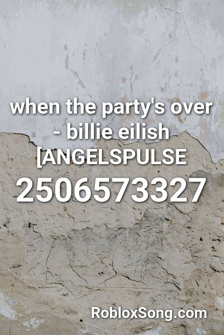 When The Party S Over Billie Eilish Angelspulse Roblox Id