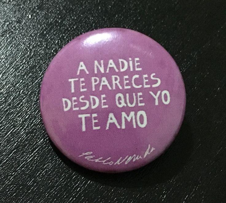 """""""A nadie te pareces desde que yo te amo"""".  Pablo Neruda"""