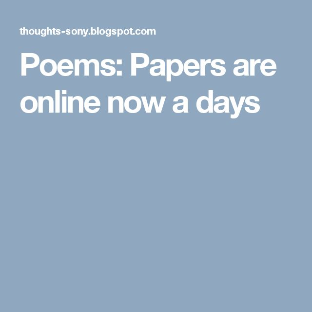 Poems: Papers are online now a days